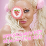 Disco Candy Pop Sensation 2012 by Various Artists mp3 download