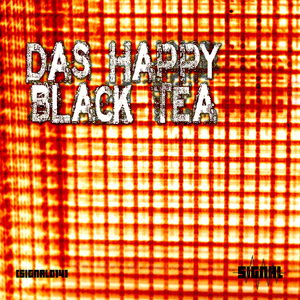 Das Happy - Black Tea (Signal)