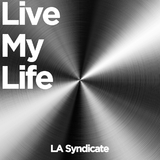 Live My Life by LA Syndicate mp3 download