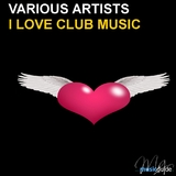 I Love Club Music by Various Artists mp3 downloads