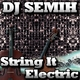Dj Semih String It Electric