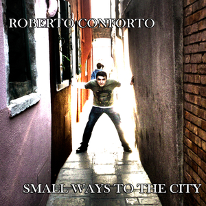 Roberto Conforto - Small Ways to the City (Groove Banger Records)