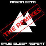Rave Sleep Repeat - The Remixes by Aaron Beta mp3 download