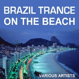 Brazil Trance On the Beach by Various Artists mp3 download
