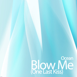 Blow Me (One Last Kiss) by Ocean mp3 download