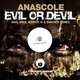 Anascole Evil or Devil