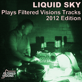 Liquid Sky Plays Filtered Visions Tracks 2012 Edition by Liquid Sky mp3 download