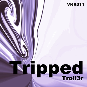 Troll3r - Tripped (Verkannt Records)