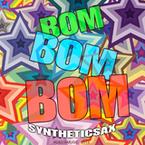 Bom Bom Bom by Syntheticsax mp3 download