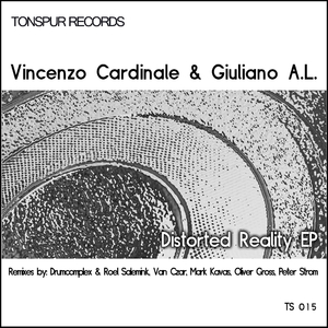 Vincenzo Cardinale & Giuliano A.L. - Distorted Reality Ep (Tonspur Records)