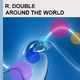 R. Double Around the World