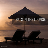 2k13 in the Lounge by Various Artists mp3 download