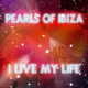Pearls Of Ibiza I Live My Life