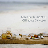 Beach Bar Music - 2013 Chillhouse Collection by Various Artists mp3 download